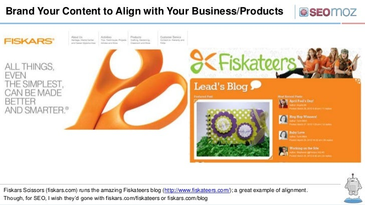 Brand Your Content to Align with Your Business/ProductsFiskars Scissors (fiskars.com) runs the amazing Fiskateers blog (ht...