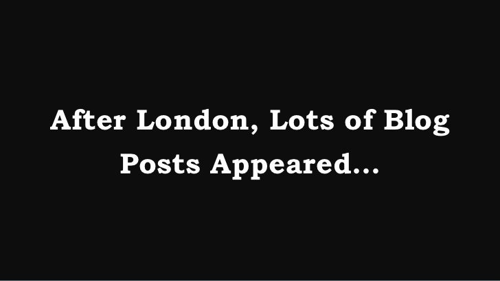 After London, Lots of Blog    Posts Appeared…
