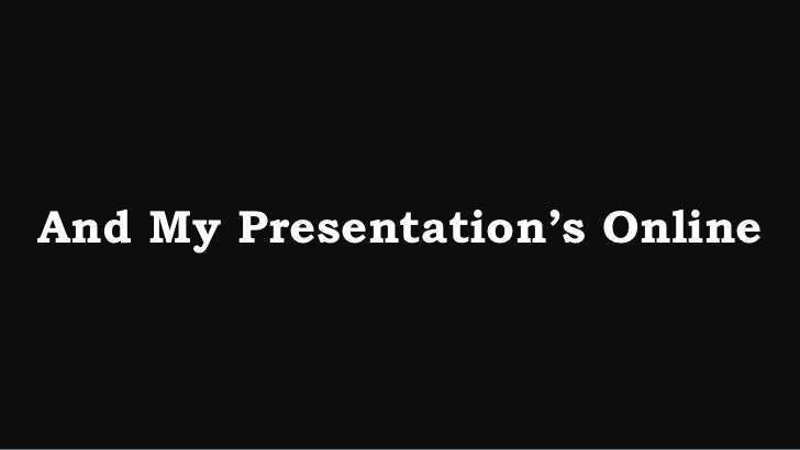 And My Presentation's Online