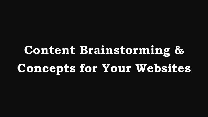 Content Brainstorming &Concepts for Your Websites