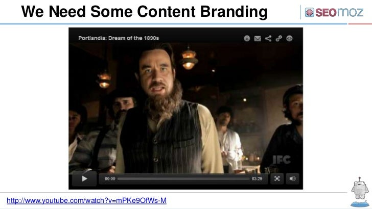 We Need Some Content Brandinghttp://www.youtube.com/watch?v=mPKe9OfWs-M