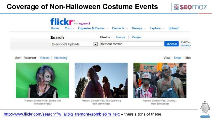 Coverage of Non-Halloween Costume Eventshttp://www.flickr.com/search/?w=all&q=fremont+zombie&m=text – there's tons of these.