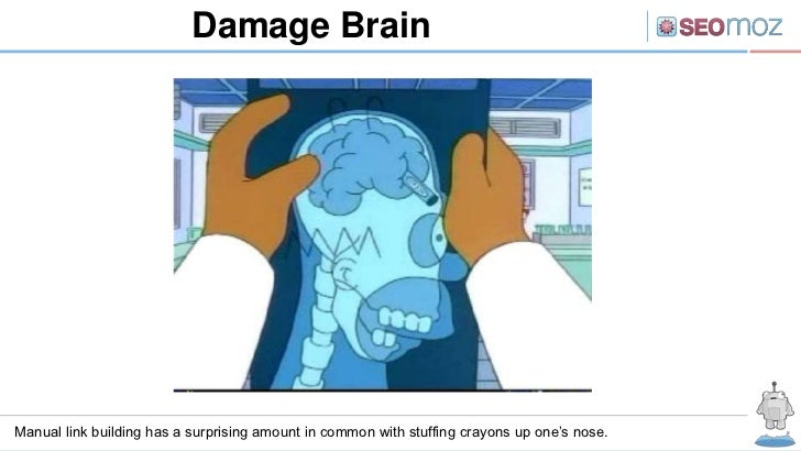 Damage BrainManual link building has a surprising amount in common with stuffing crayons up one's nose.