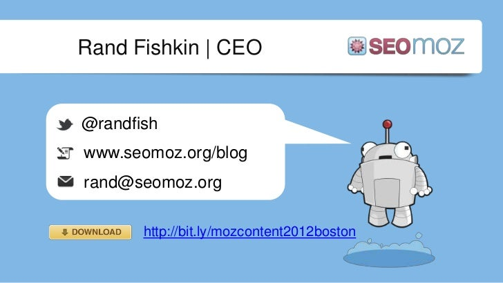 Rand Fishkin   CEO@randfishwww.seomoz.org/blogrand@seomoz.org       http://bit.ly/mozcontent2012boston