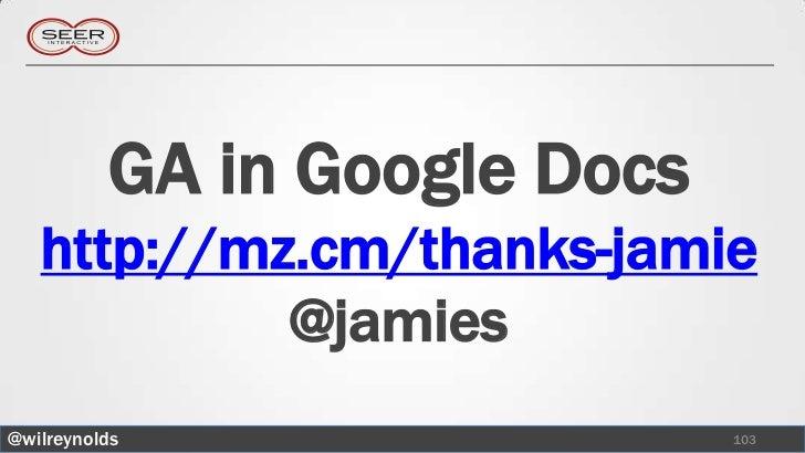 GA in Google Docs   http://mz.cm/thanks-jamie            @jamies@wilreynolds                  103