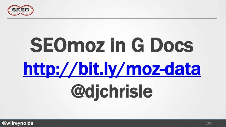 SEOmoz in G Docs        http://bit.ly/moz-data              @djchrisle@wilreynolds                     105