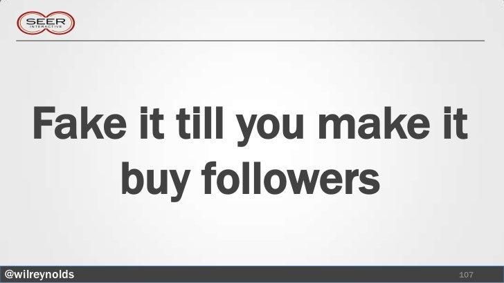Fake it till you make it        buy followers@wilreynolds               107