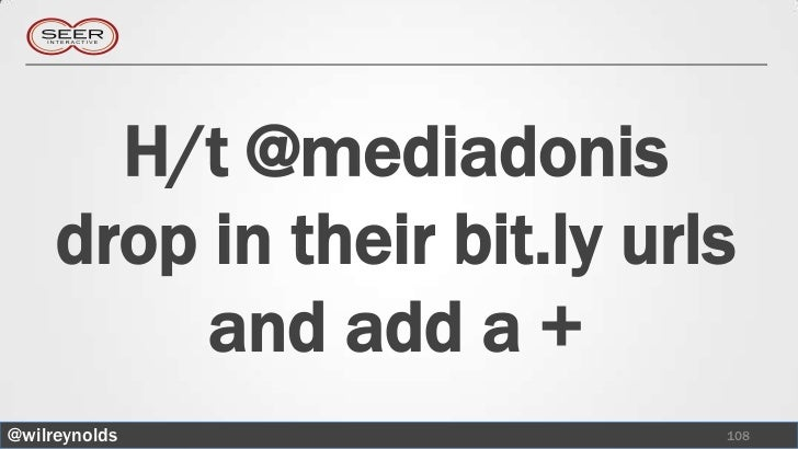H/t @mediadonis     drop in their bit.ly urls          and add a +@wilreynolds                 108