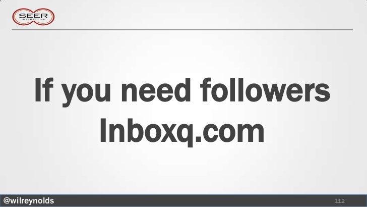 If you need followers            Inboxq.com@wilreynolds                   112