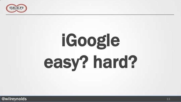 iGoogle               easy? hard?@wilreynolds                 13