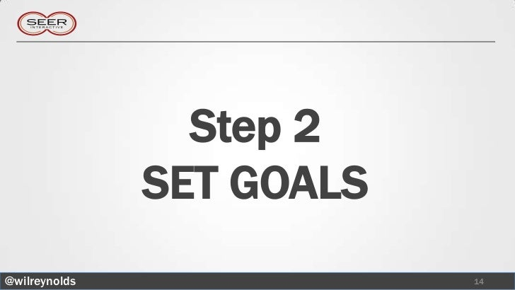 Step 2               SET GOALS@wilreynolds               14