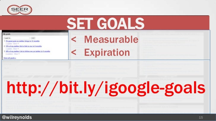 SET GOALS               < Measurable               < Expiration http://bit.ly/igoogle-goals@wilreynolds                  15