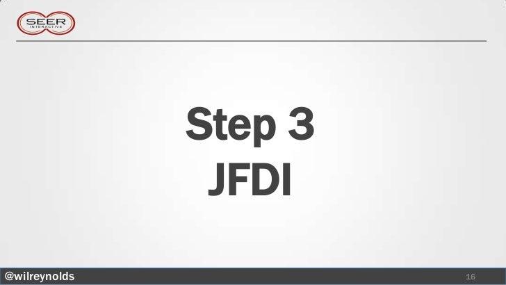 Step 3                JFDI@wilreynolds            16