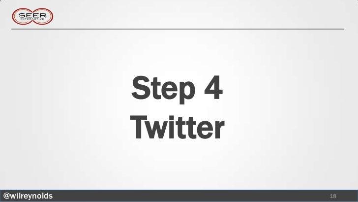 Step 4               Twitter@wilreynolds             18