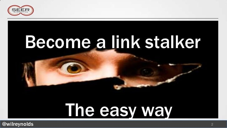 Become a link stalker               The easy way@wilreynolds                    2
