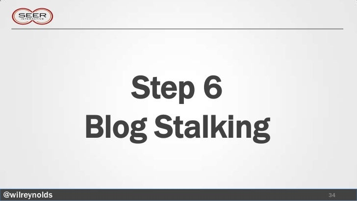 Step 6               Blog Stalking@wilreynolds                   34
