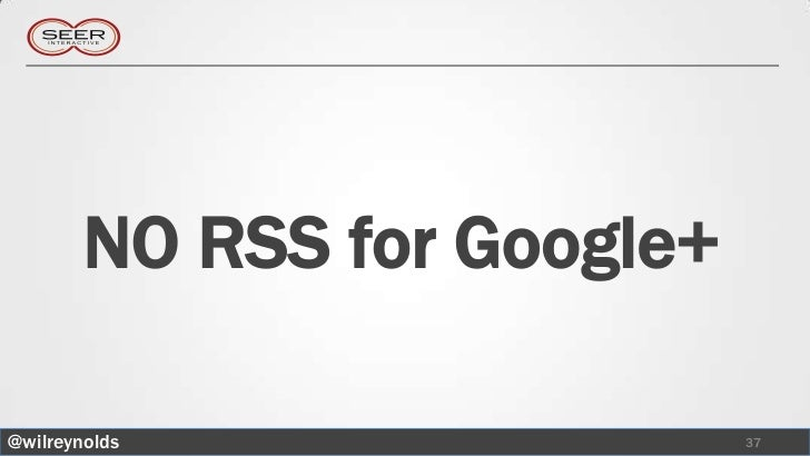 NO RSS for Google+@wilreynolds                 37