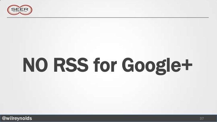 NO RSS for Google+@wilreynolds                 37