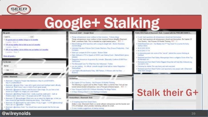 Google+ Stalking                           Stalk their G+@wilreynolds                           39