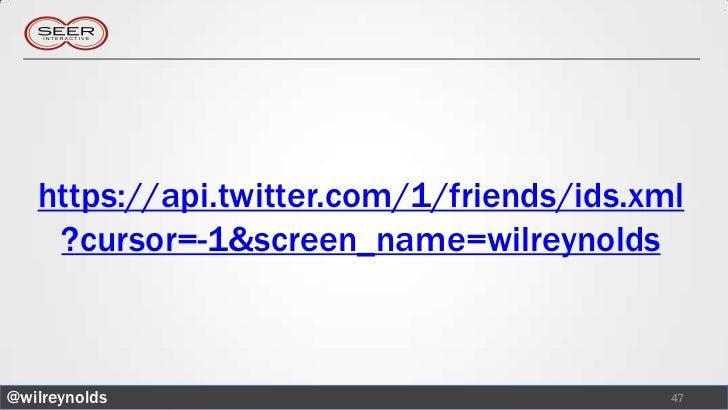 https://api.twitter.com/1/friends/ids.xml    ?cursor=-1&screen_name=wilreynolds@wilreynolds                               47