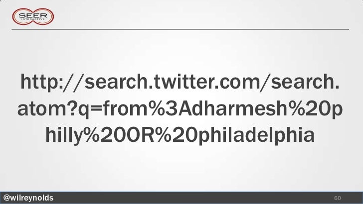 http://search.twitter.com/search.   atom?q=from%3Adharmesh%20p      hilly%20OR%20philadelphia@wilreynolds                 ...