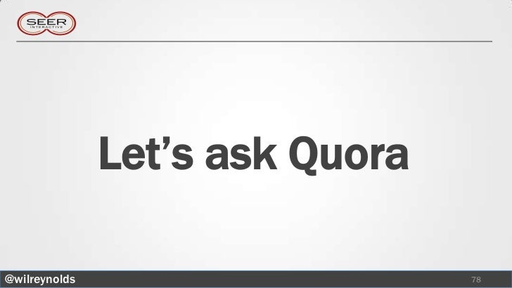 Let's ask Quora@wilreynolds                     78