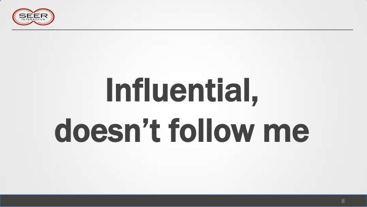 Influential,doesn't follow me                    8
