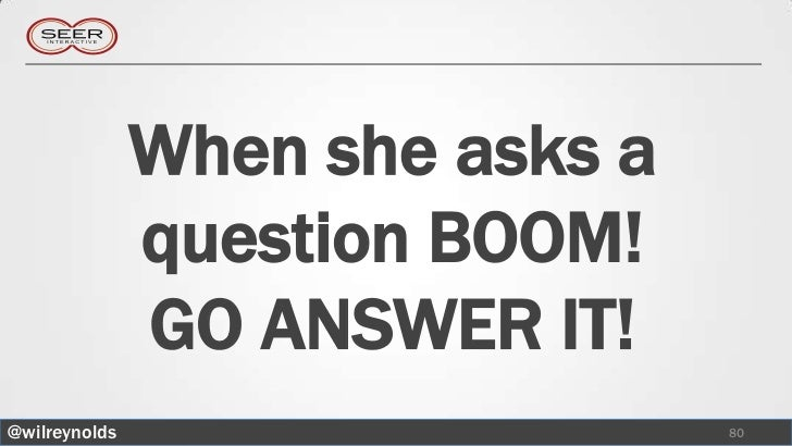 When she asks a               question BOOM!               GO ANSWER IT!@wilreynolds                     80