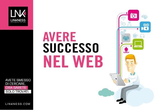 AVERE SUCCESSO  NEL WEB  AVETE SMESSO DI CERCARE, ORA SARETE SOLO TROVATI.  LINKNESS.COM