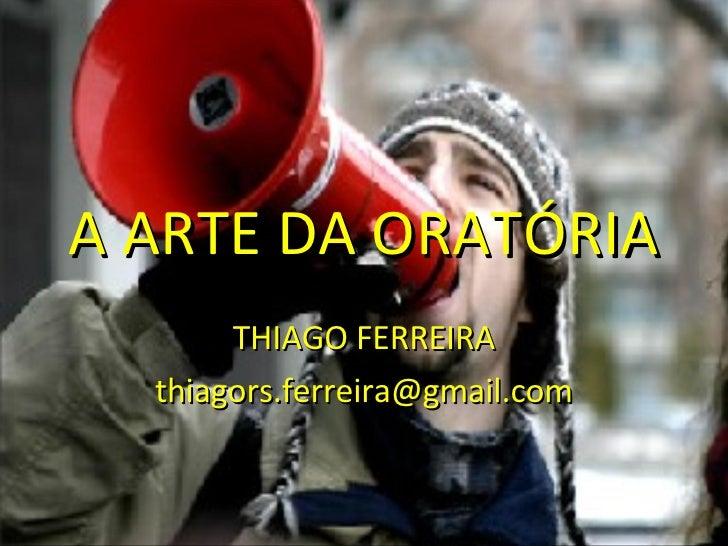 A ARTE DA ORATÓRIA THIAGO FERREIRA [email_address]
