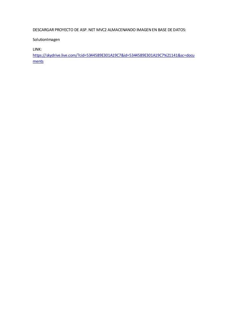 DESCARGAR PROYECTO DE ASP. NET MVC2 ALMACENANDO IMAGEN EN BASE DE DATOS:SolutionImagenLINK:https://skydrive.live.com/?cid=...