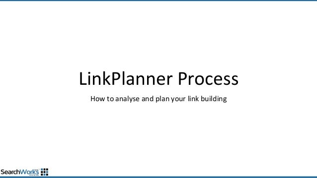 LinkPlanner ProcessHow to analyse and plan your link building