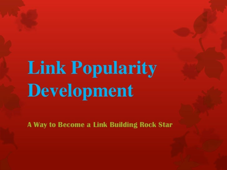 Link PopularityDevelopmentA Way to Become a Link Building Rock Star