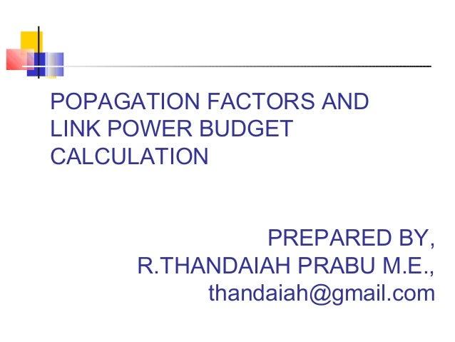 POPAGATION FACTORS AND LINK POWER BUDGET CALCULATION PREPARED BY, R.THANDAIAH PRABU M.E., thandaiah@gmail.com