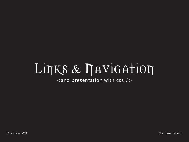 Links & Navigation                   <and presentation with css />     Advanced CSS                                      S...