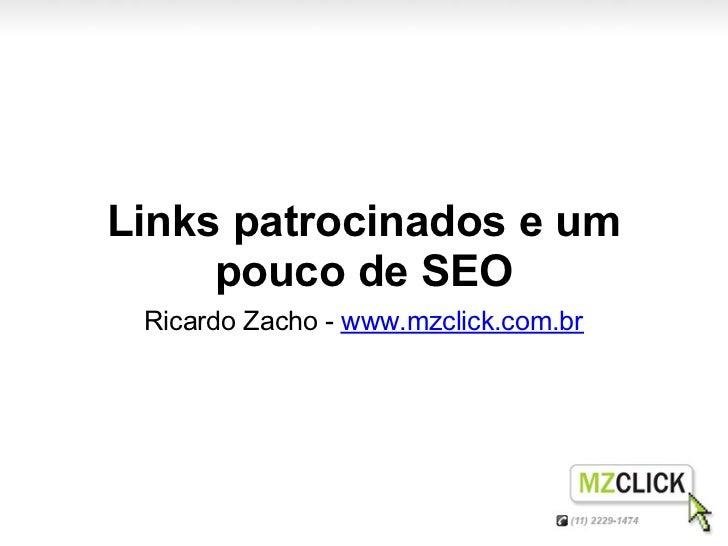Links patrocinados e um     pouco de SEO Ricardo Zacho - www.mzclick.com.br