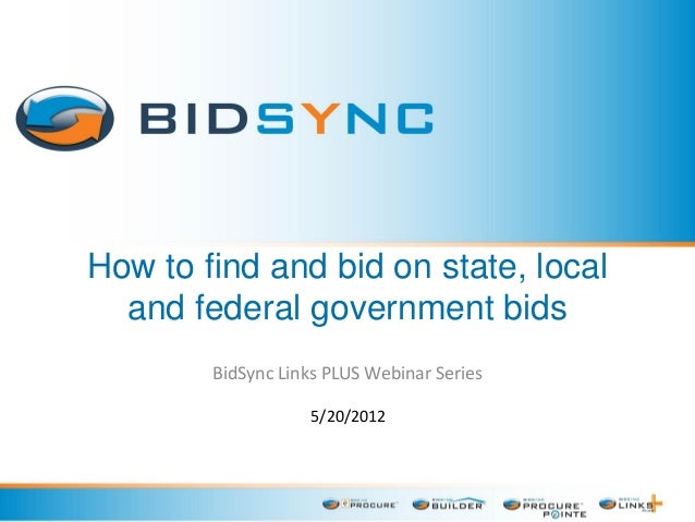 How to find and bid on state, local and federal government bids BidSync Links PLUS Webinar Series 5/20/2012
