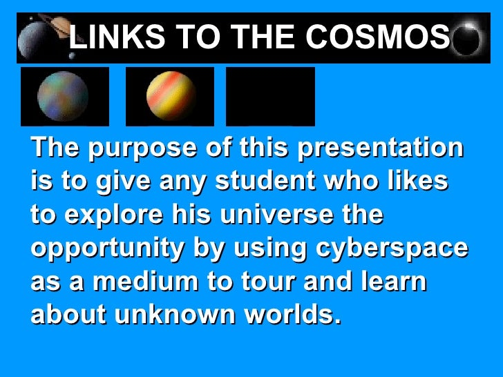The purpose of this presentation is to give any student who likes to explore his universe the opportunity by using cybersp...