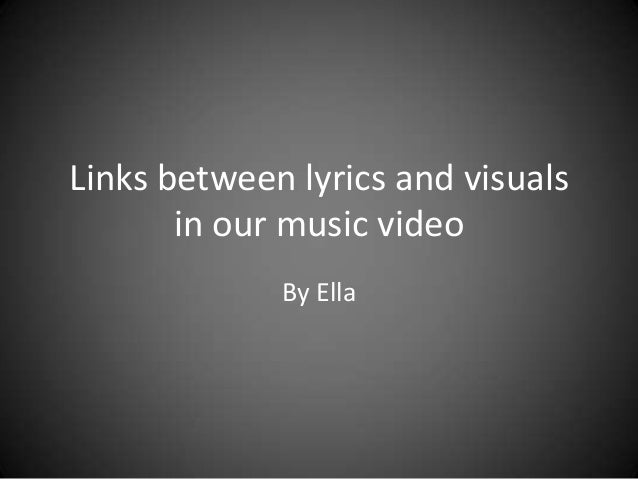 Links between lyrics and visuals in our music video By Ella
