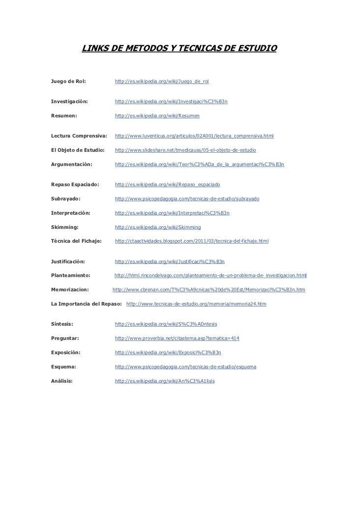 LINKS DE METODOS Y TECNICAS DE ESTUDIOJuego de Rol:           http://es.wikipedia.org/wiki/Juego_de_rolInvestigación:     ...