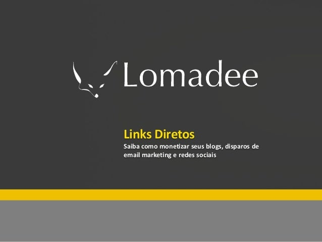 Especial Lomadee Fim de ano          Links Diretos          Saiba como monetizar seus blogs, disparos de          email ma...