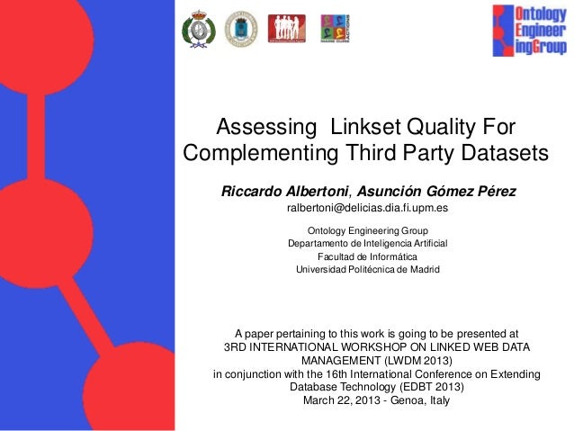 Assessing Linkset Quality ForComplementing Third Party Datasets   Riccardo Albertoni, Asunción Gómez Pérez                ...