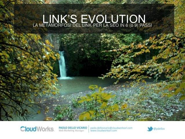 LINK'S EVOLUTION  LA METAMORFOSI DEL LINK PER LA SEO IN 6 (o 9) PASSI