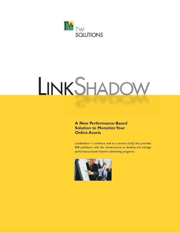 TWSOLUTIONSA New Performance-BasedSolution to Monetize YourOnline AssetsLinkShadow™ is software sold as a service (SaaS) t...
