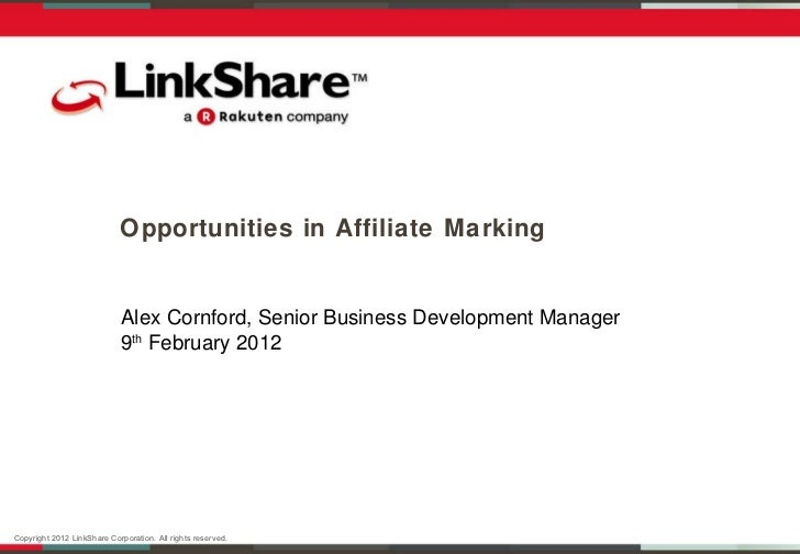Opportunities in Affiliate Marking Alex Cornford, Senior Business Development Manager 9 th  February 2012