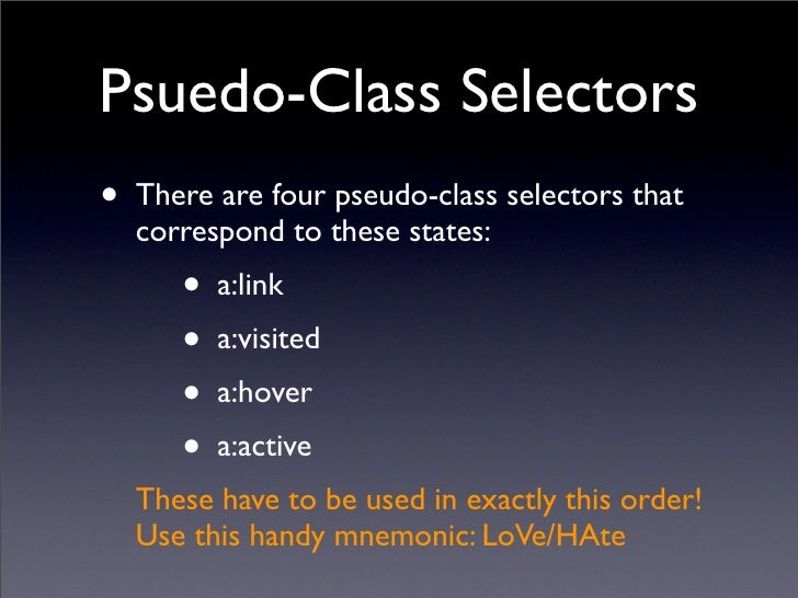 Psuedo-Class Selectors • There are four pseudo-class selectors that   correspond to these states:       • a:link       • a...