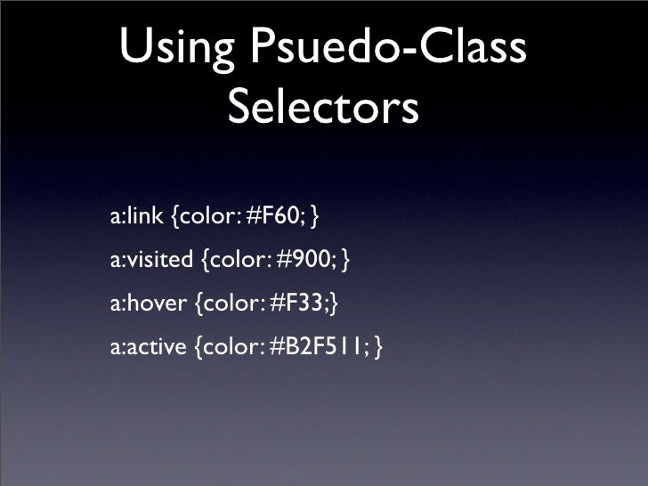 Using Psuedo-Class      Selectors a:link {color: #F60; } a:visited {color: #900; } a:hover {color: #F33;} a:active {color:...
