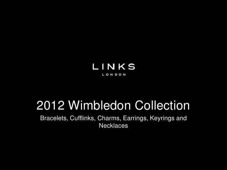2012 Wimbledon CollectionBracelets, Cufflinks, Charms, Earrings, Keyrings and                      Necklaces