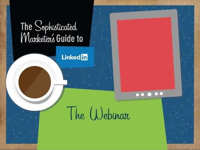 ©2014 LinkedIn Corporation. All Rights Reserved. LinkedIn Marketing Solutions#sophisticatedmktg Marketing Solutions The So...