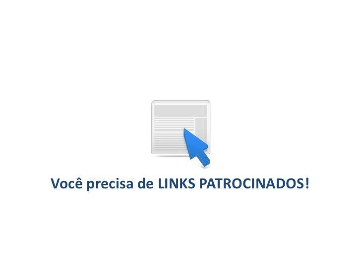 Você precisa de LINKS PATROCINADOS!